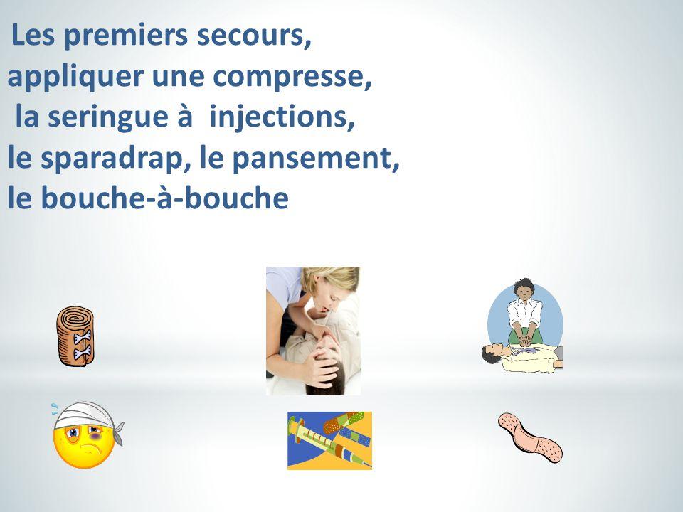 Les premiers secours, appliquer une compresse, la seringue à injections, le sparadrap, le pansement, le bouche-à-bouche
