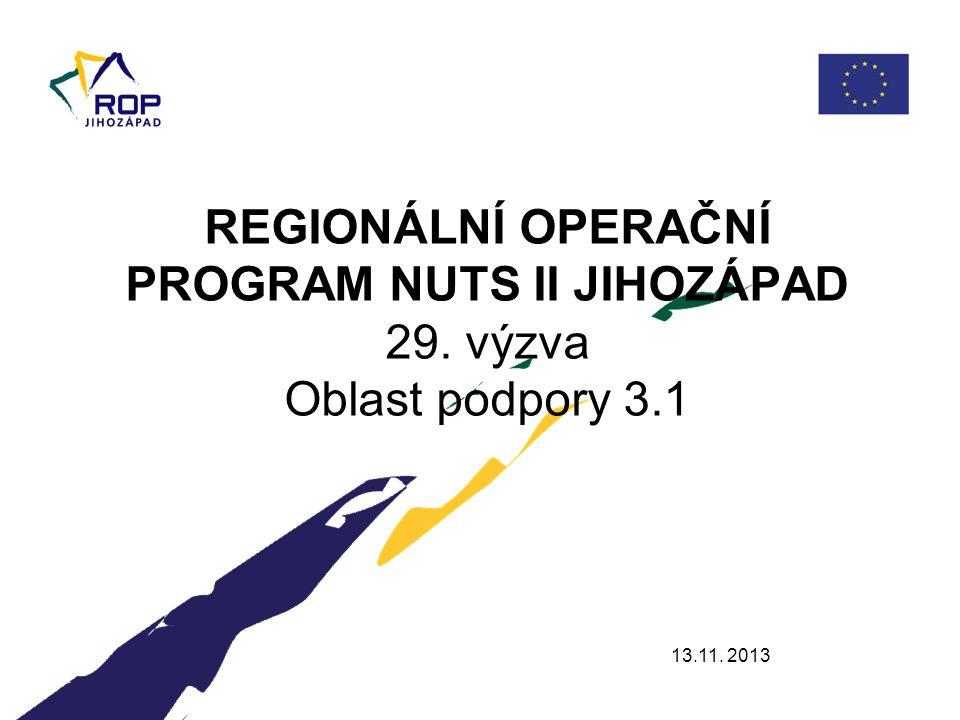 13.11. 2013 REGIONÁLNÍ OPERAČNÍ PROGRAM NUTS II JIHOZÁPAD 29. výzva Oblast podpory 3.1