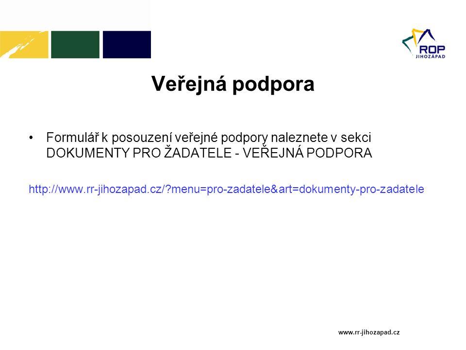 Veřejná podpora Formulář k posouzení veřejné podpory naleznete v sekci DOKUMENTY PRO ŽADATELE - VEŘEJNÁ PODPORA http://www.rr-jihozapad.cz/?menu=pro-zadatele&art=dokumenty-pro-zadatele www.rr-jihozapad.cz