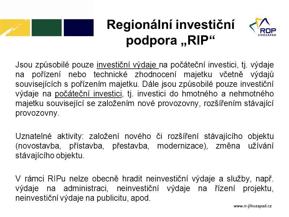 """www.rr-jihozapad.cz Regionální investiční podpora """"RIP"""" Jsou způsobilé pouze investiční výdaje na počáteční investici, tj. výdaje na pořízení nebo tec"""