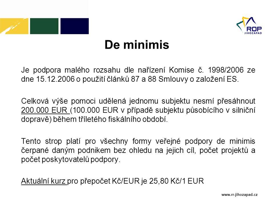 www.rr-jihozapad.cz De minimis Je podpora malého rozsahu dle nařízení Komise č. 1998/2006 ze dne 15.12.2006 o použití článků 87 a 88 Smlouvy o založen
