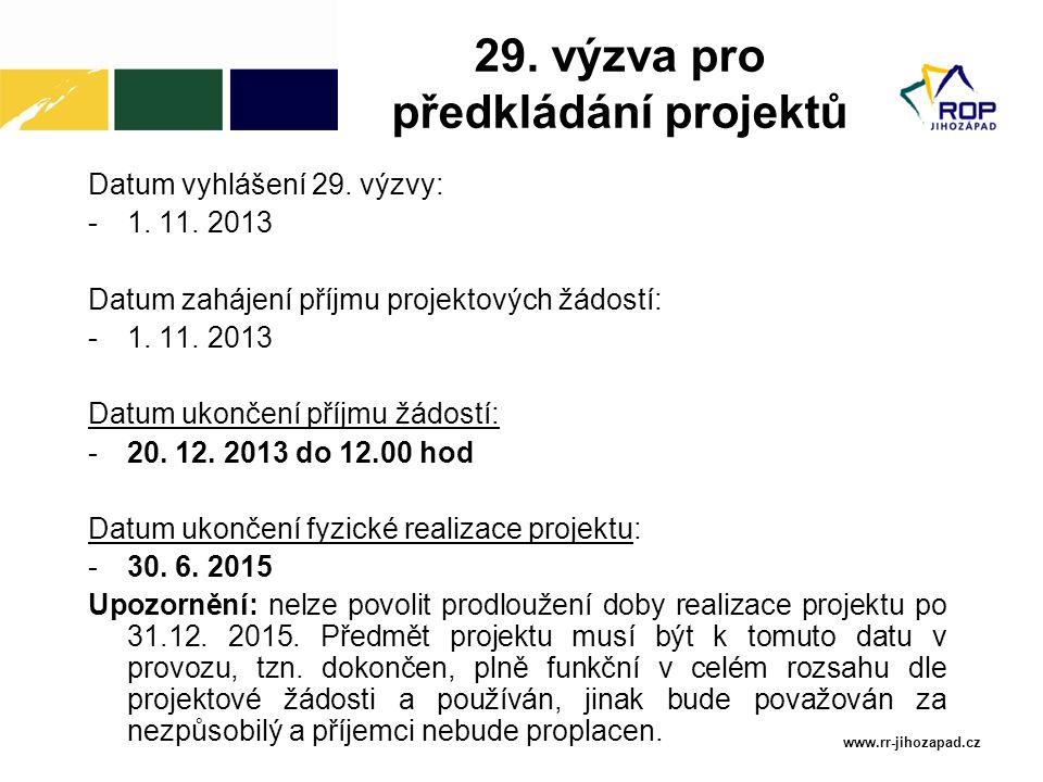 www.rr-jihozapad.cz 29. výzva pro předkládání projektů Datum vyhlášení 29. výzvy: -1. 11. 2013 Datum zahájení příjmu projektových žádostí: -1. 11. 201