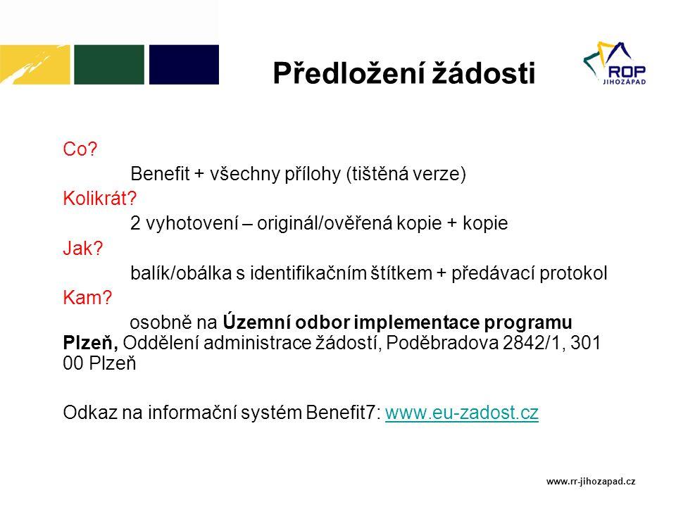www.rr-jihozapad.cz Co? Benefit + všechny přílohy (tištěná verze) Kolikrát? 2 vyhotovení – originál/ověřená kopie + kopie Jak? balík/obálka s identifi