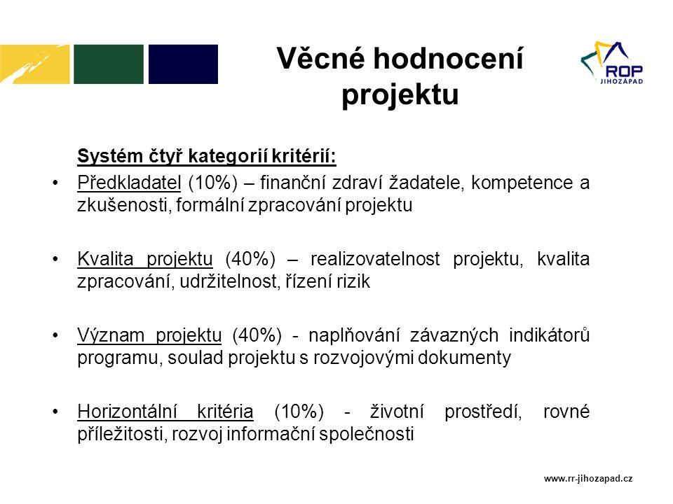 www.rr-jihozapad.cz Systém čtyř kategorií kritérií: Předkladatel (10%) – finanční zdraví žadatele, kompetence a zkušenosti, formální zpracování projektu Kvalita projektu (40%) – realizovatelnost projektu, kvalita zpracování, udržitelnost, řízení rizik Význam projektu (40%) - naplňování závazných indikátorů programu, soulad projektu s rozvojovými dokumenty Horizontální kritéria (10%) - životní prostředí, rovné příležitosti, rozvoj informační společnosti Věcné hodnocení projektu