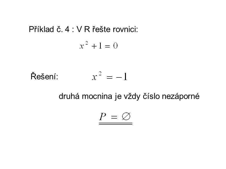 Příklad č. 4 : V R řešte rovnici: Řešení: druhá mocnina je vždy číslo nezáporné
