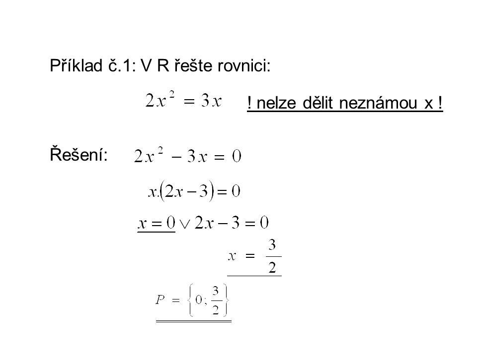 Příklad č.1: V R řešte rovnici: ! nelze dělit neznámou x ! Řešení:
