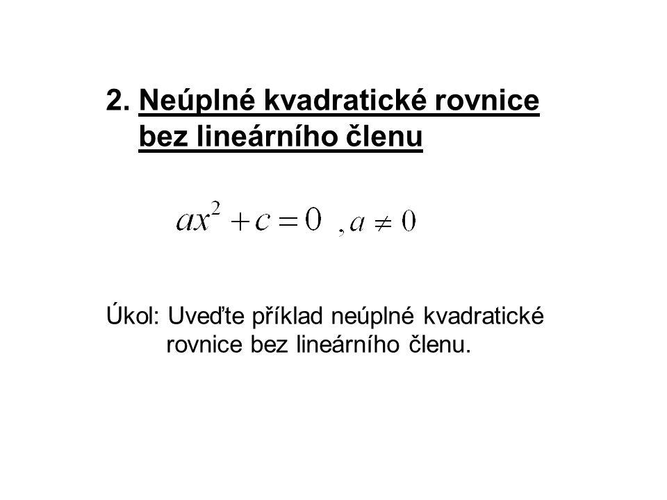 2. Neúplné kvadratické rovnice bez lineárního členu Úkol: Uveďte příklad neúplné kvadratické rovnice bez lineárního členu.