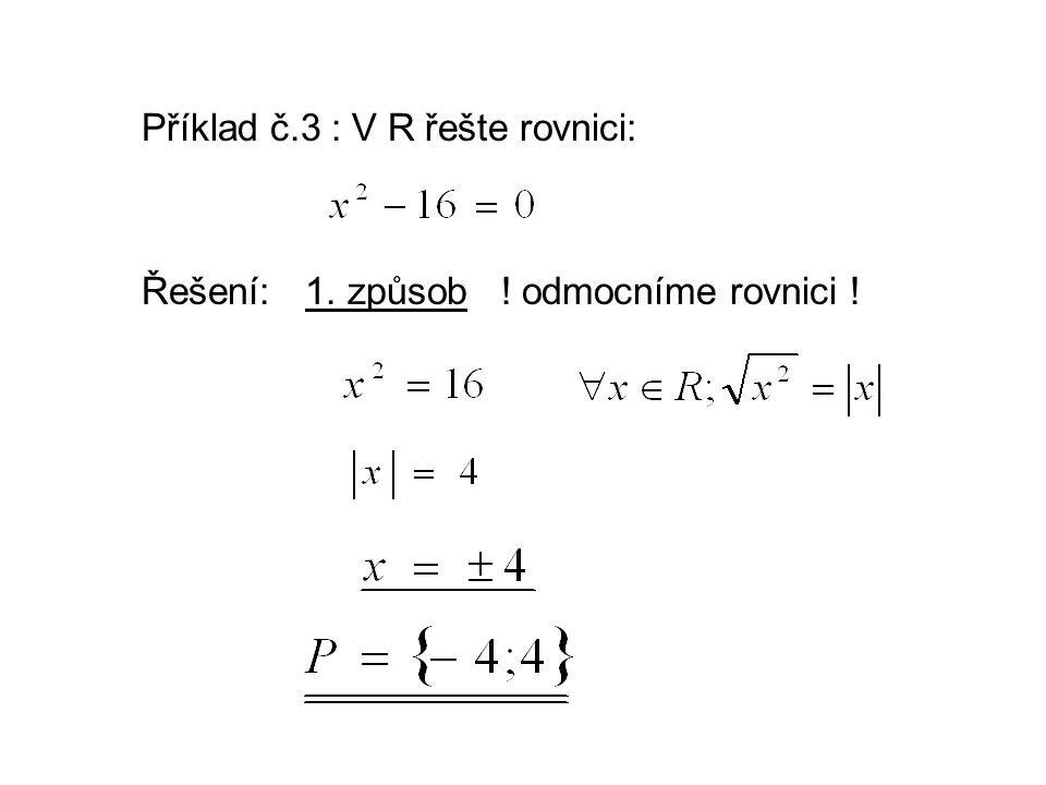 Příklad č.3 : V R řešte rovnici: Řešení:1. způsob ! odmocníme rovnici !