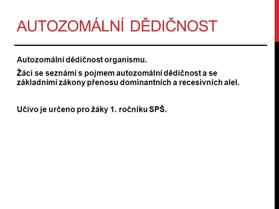 1.AUTOZOMÁLNÍ DĚDIČNOST AUTOZOM = chromozom, který neurčuje pohlaví jedince.