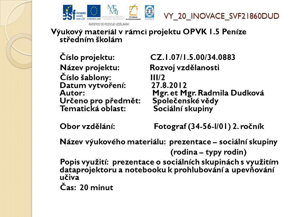 VY_20_INOVACE_SVF21860DUD Výukový materiál v rámci projektu OPVK 1.5 Peníze středním školám Číslo projektu: CZ.1.07/1.5.00/34.0883 Název projektu: Rozvoj vzdělanosti Číslo šablony: III/2 Datum vytvoření: 27.8.2012 Autor: Mgr.