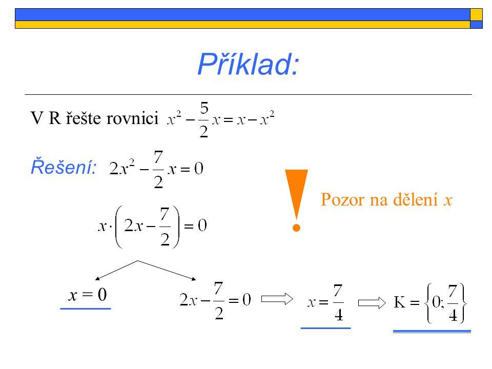 výraz na levé straně rovnice rozložíme podle vzorce a 2 – b 2 součin 2 lineárních členů = 0 Rovnice tvaru ax 2 - c = 0 (a>0) Dále řešíme každou rovnici samostatně.