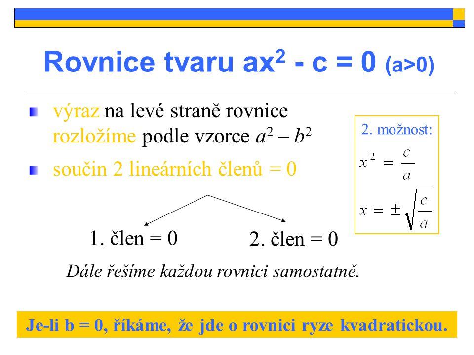 Příklad: V R řešte dané rovnice: a) 1 - 25x 2 = 0 b) 1 + 25x 2 = 0 (1 - 5x)  (1+5x) = 0 1 - 5x = 0 nebo 1+5x = 0 K = Ø