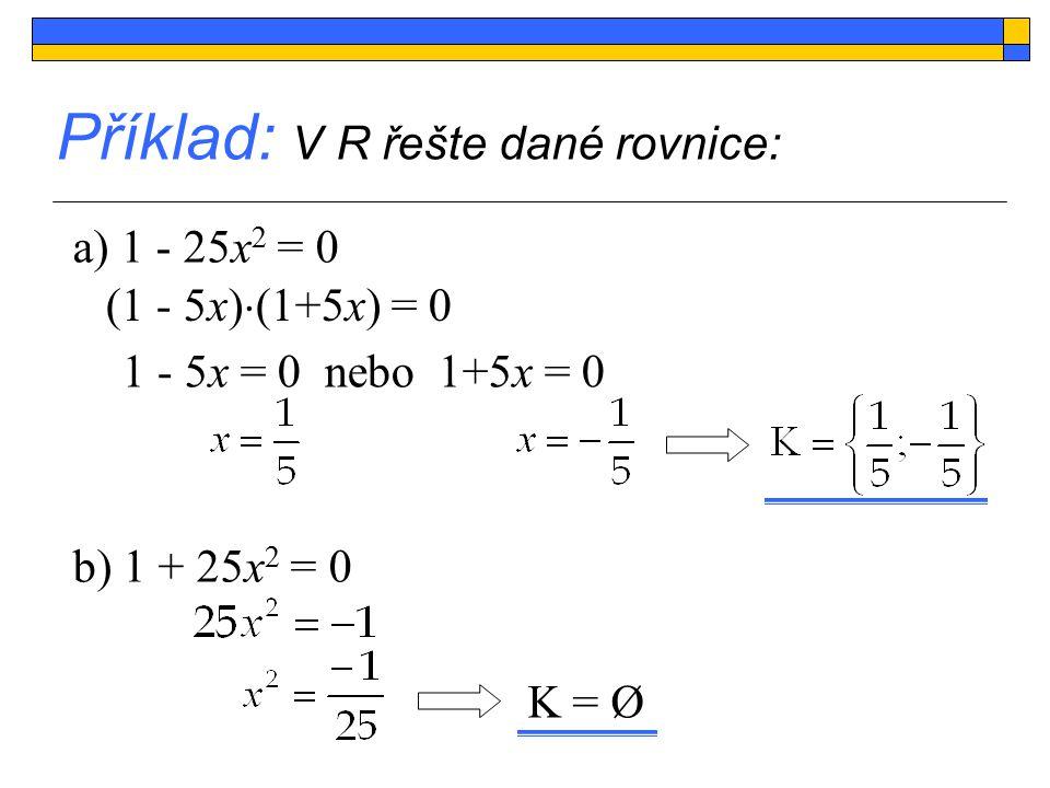 x 2 = 0 Rovnice tvaru ax 2 = 0 Tyto rovnice mají pouze 1 řešení - vždy 0.