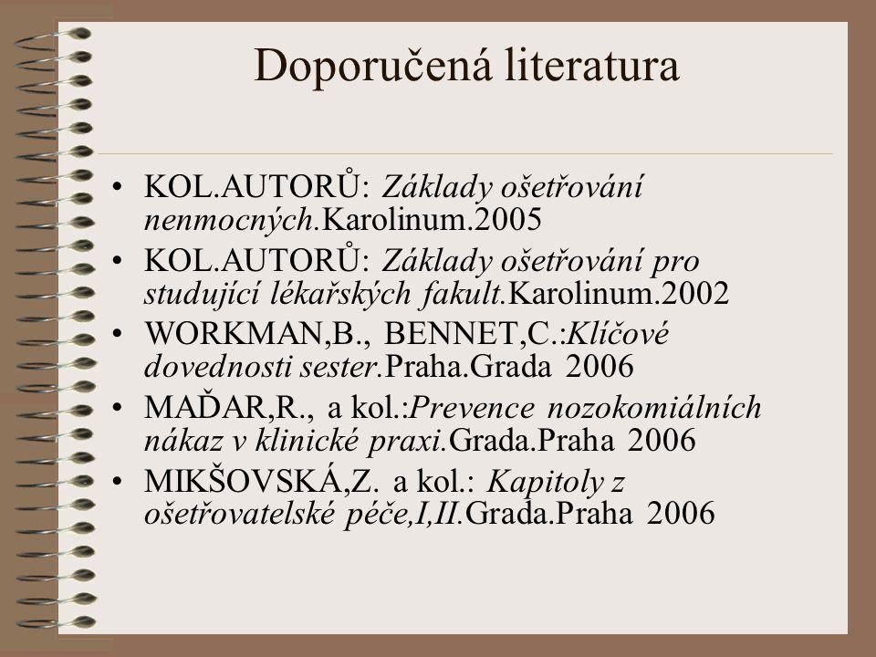Doporučená literatura KOL.AUTORŮ: Základy ošetřování nenmocných.Karolinum.2005 KOL.AUTORŮ: Základy ošetřování pro studující lékařských fakult.Karolinu