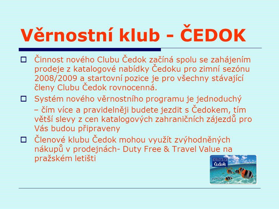 Věrnostní klub - ČEDOK  Činnost nového Clubu Čedok začíná spolu se zahájením prodeje z katalogové nabídky Čedoku pro zimní sezónu 2008/2009 a startov