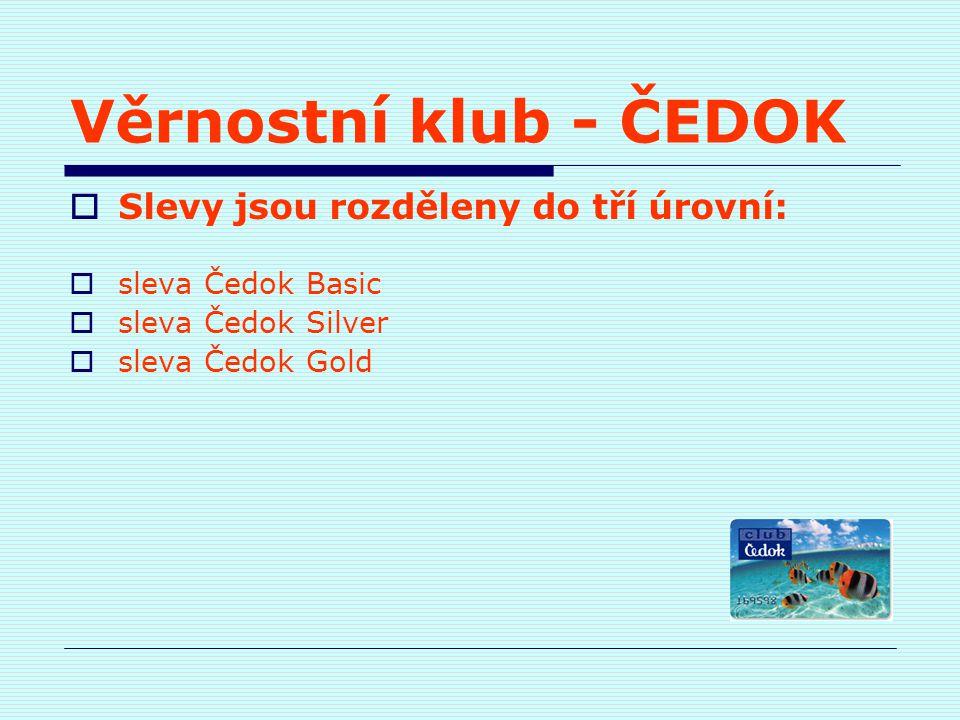 Věrnostní klub - ČEDOK  Slevy jsou rozděleny do tří úrovní:  sleva Čedok Basic  sleva Čedok Silver  sleva Čedok Gold