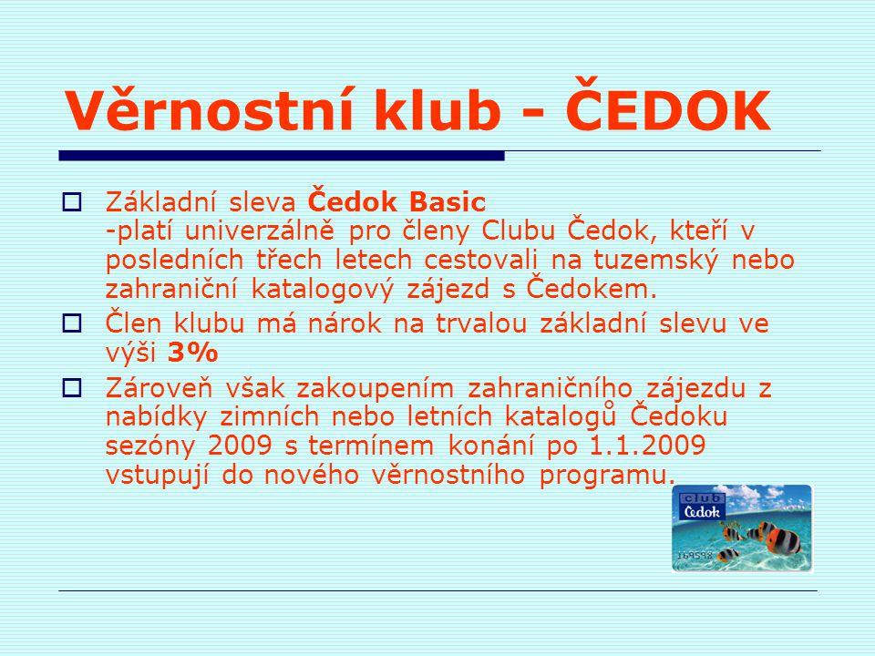 Věrnostní klub - ČEDOK  Základní sleva Čedok Basic -platí univerzálně pro členy Clubu Čedok, kteří v posledních třech letech cestovali na tuzemský ne