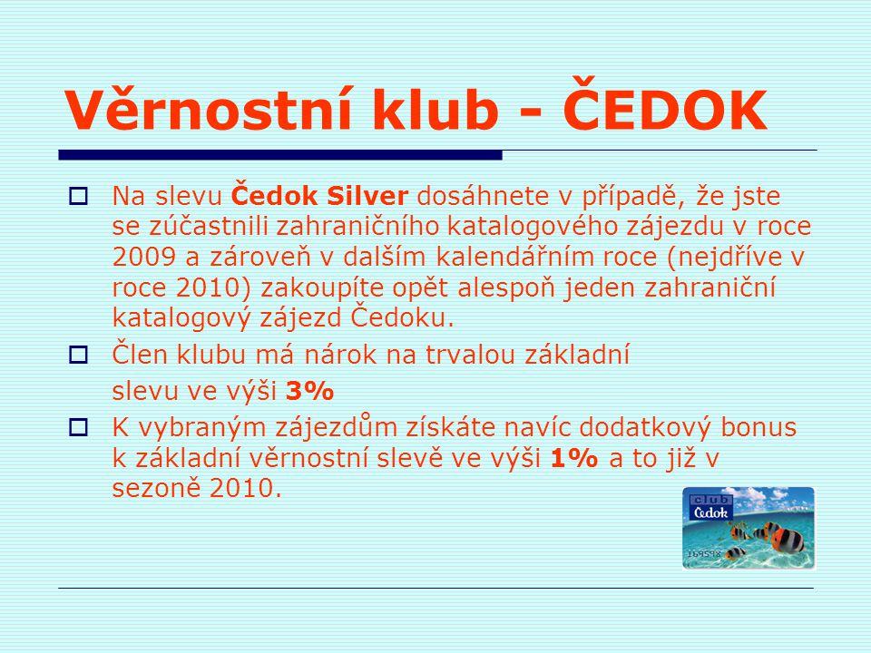 Věrnostní klub - ČEDOK  Na slevu Čedok Silver dosáhnete v případě, že jste se zúčastnili zahraničního katalogového zájezdu v roce 2009 a zároveň v da