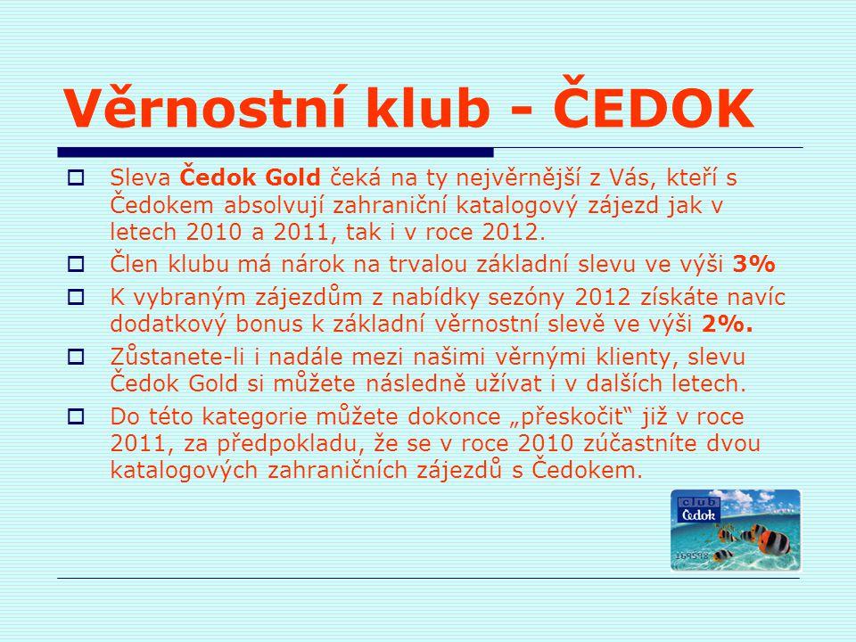 Věrnostní klub - ČEDOK  Sleva Čedok Gold čeká na ty nejvěrnější z Vás, kteří s Čedokem absolvují zahraniční katalogový zájezd jak v letech 2010 a 201
