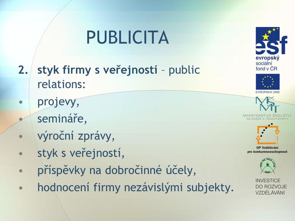 PUBLICITA 2.styk firmy s veřejností – public relations: projevy, semináře, výroční zprávy, styk s veřejností, příspěvky na dobročinné účely, hodnocení