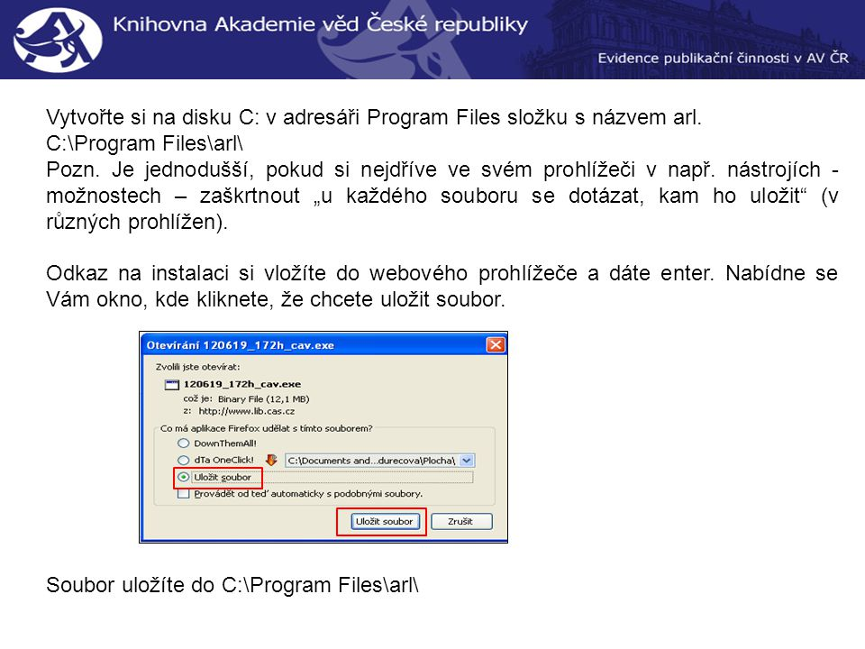 Vytvořte si na disku C: v adresáři Program Files složku s názvem arl.