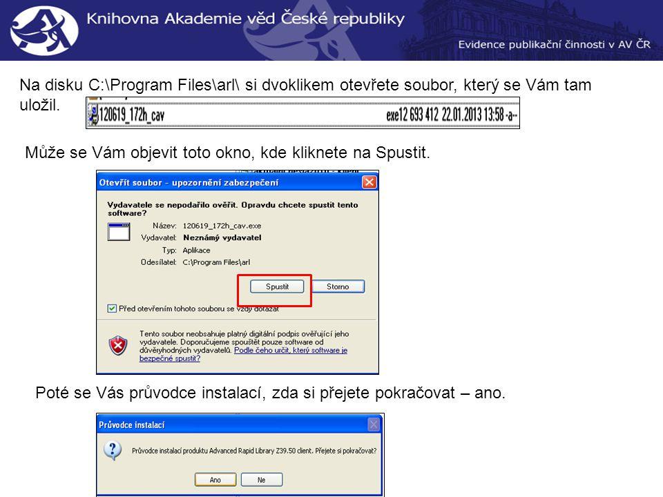 Na disku C:\Program Files\arl\ si dvoklikem otevřete soubor, který se Vám tam uložil.