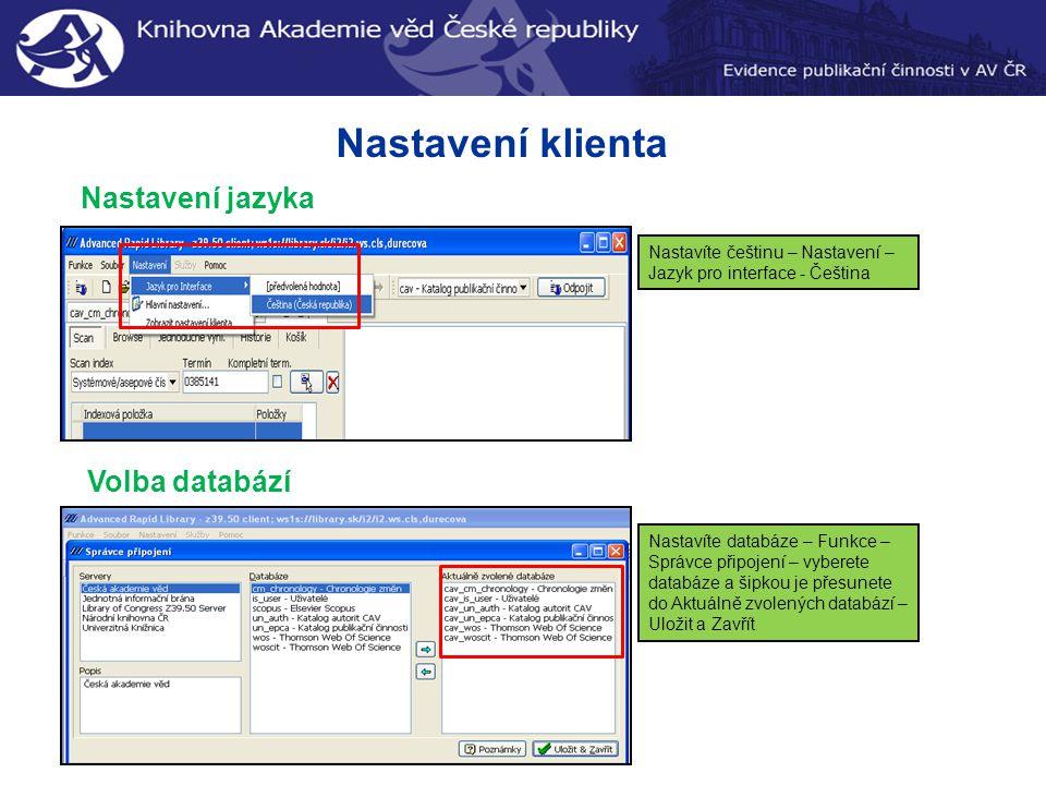 Nastavení jazyka Volba databází Nastavíte češtinu – Nastavení – Jazyk pro interface - Čeština Nastavíte databáze – Funkce – Správce připojení – vyberete databáze a šipkou je přesunete do Aktuálně zvolených databází – Uložit a Zavřít Nastavení klienta