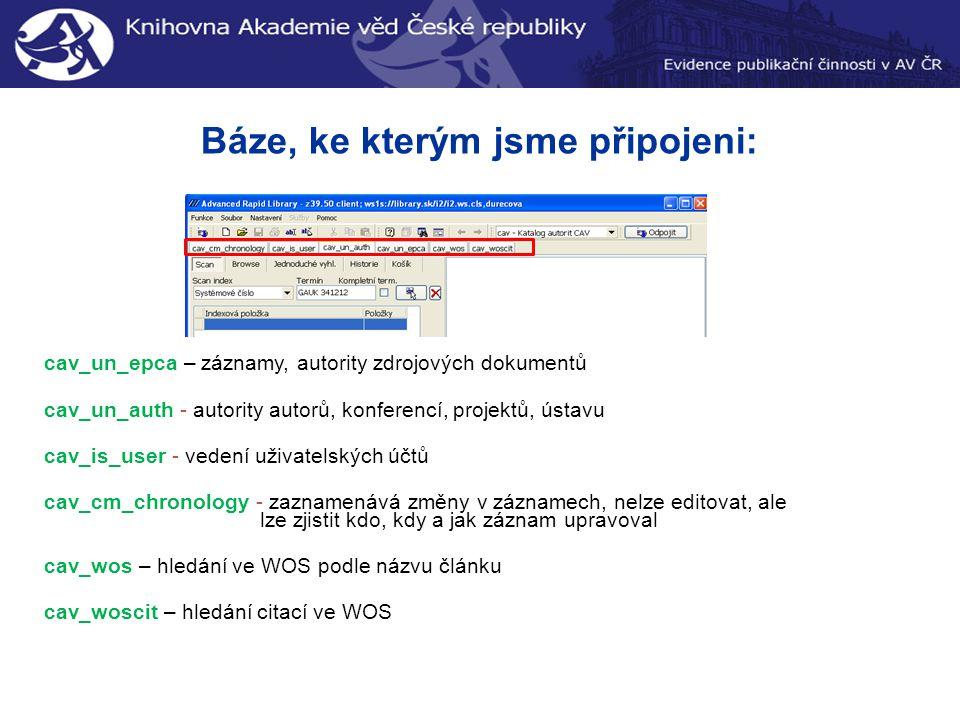 Báze, ke kterým jsme připojeni: cav_un_epca – záznamy, autority zdrojových dokumentů cav_un_auth - autority autorů, konferencí, projektů, ústavu cav_is_user - vedení uživatelských účtů cav_cm_chronology - zaznamenává změny v záznamech, nelze editovat, ale lze zjistit kdo, kdy a jak záznam upravoval cav_wos – hledání ve WOS podle názvu článku cav_woscit – hledání citací ve WOS