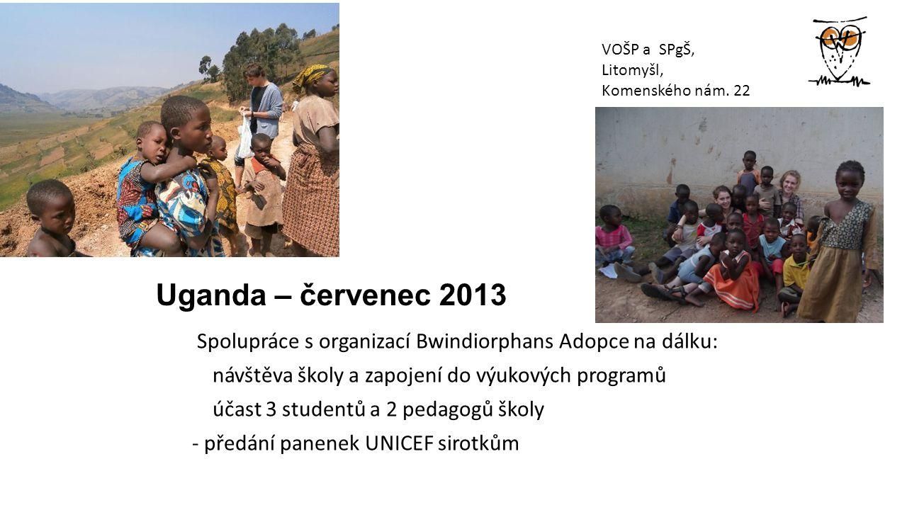 Uganda – červenec 2013 Spolupráce s organizací Bwindiorphans Adopce na dálku: návštěva školy a zapojení do výukových programů účast 3 studentů a 2 pedagogů školy - předání panenek UNICEF sirotkům VOŠP a SPgŠ, Litomyšl, Komenského nám.
