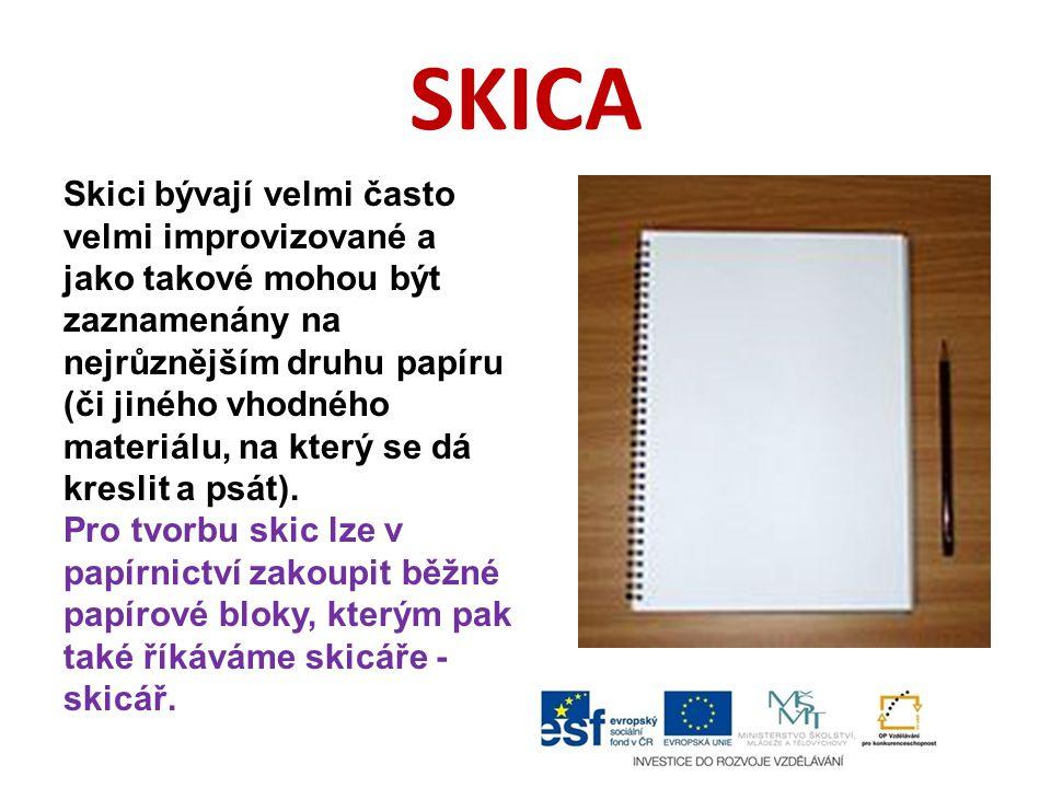 SKICA Skici bývají velmi často velmi improvizované a jako takové mohou být zaznamenány na nejrůznějším druhu papíru (či jiného vhodného materiálu, na