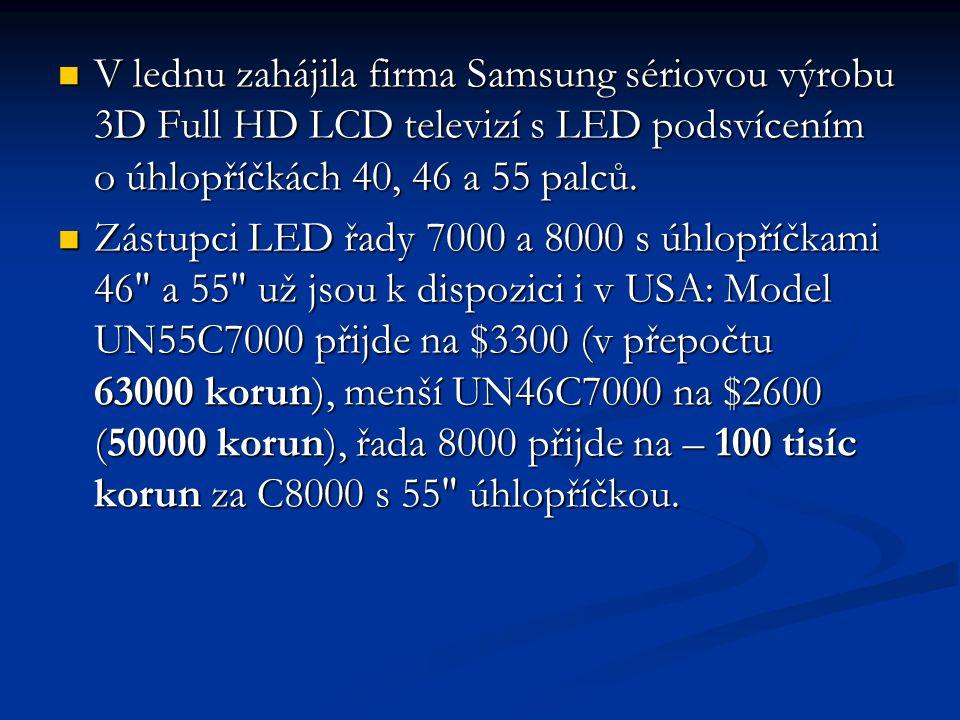 V lednu zahájila firma Samsung sériovou výrobu 3D Full HD LCD televizí s LED podsvícením o úhlopříčkách 40, 46 a 55 palců.