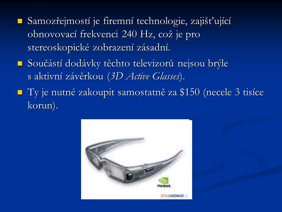 Samozřejmostí je firemní technologie, zajišťující obnovovací frekvenci 240 Hz, což je pro stereoskopické zobrazení zásadní.