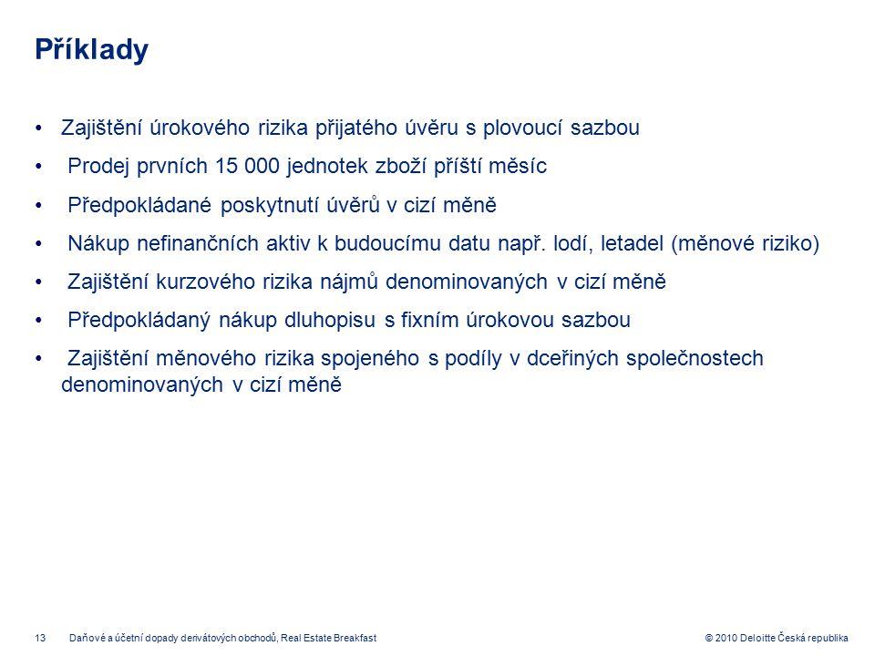 13 © 2010 Deloitte Česká republika Příklady Zajištění úrokového rizika přijatého úvěru s plovoucí sazbou Prodej prvních 15 000 jednotek zboží příští m