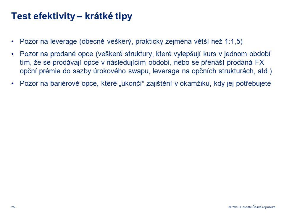 25 © 2010 Deloitte Česká republika Test efektivity – krátké tipy Pozor na leverage (obecně veškerý, prakticky zejména větší než 1:1,5) Pozor na prodan
