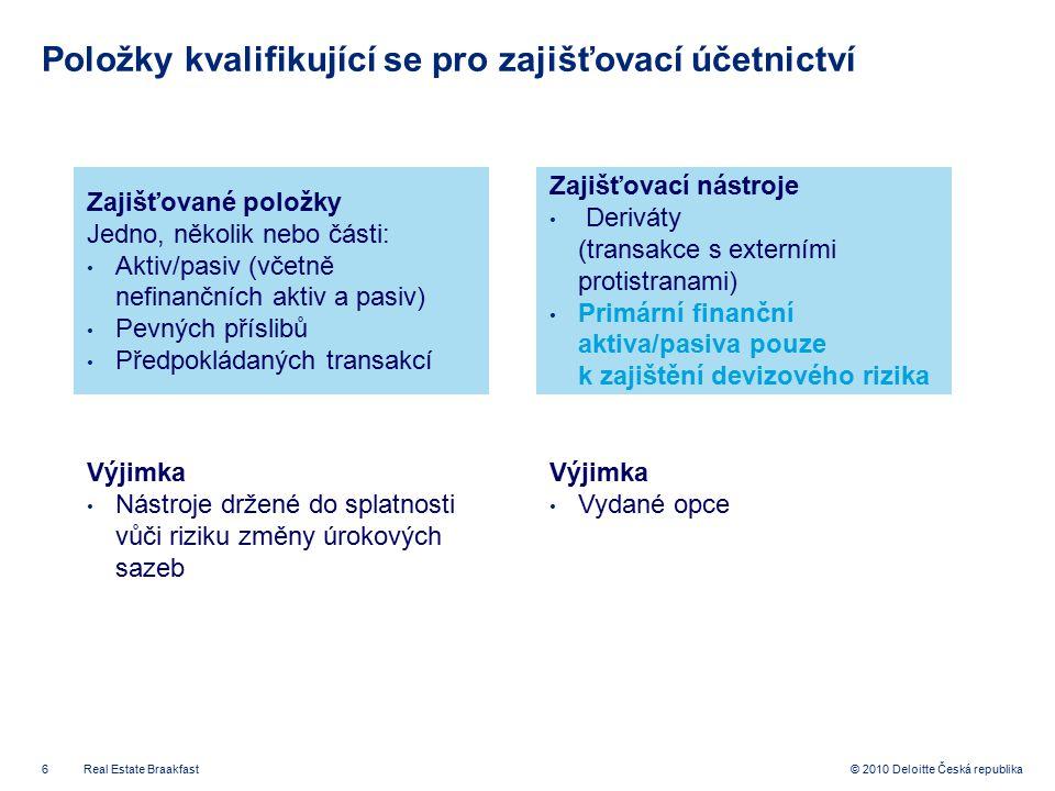 6 © 2010 Deloitte Česká republika Položky kvalifikující se pro zajišťovací účetnictví Real Estate Braakfast Zajišťované položky Jedno, několik nebo čá