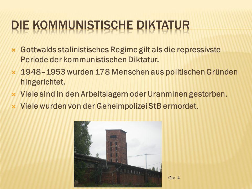  Gottwalds stalinistisches Regime gilt als die repressivste Periode der kommunistischen Diktatur.