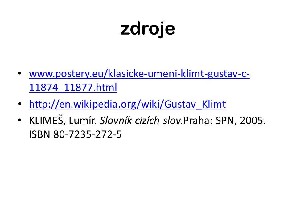 zdroje www.postery.eu/klasicke-umeni-klimt-gustav-c- 11874_11877.html www.postery.eu/klasicke-umeni-klimt-gustav-c- 11874_11877.html http://en.wikipedia.org/wiki/Gustav_Klimt KLIMEŠ, Lumír.