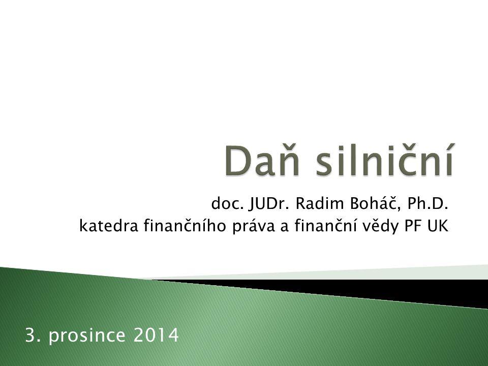 doc. JUDr. Radim Boháč, Ph.D. katedra finančního práva a finanční vědy PF UK 3. prosince 2014