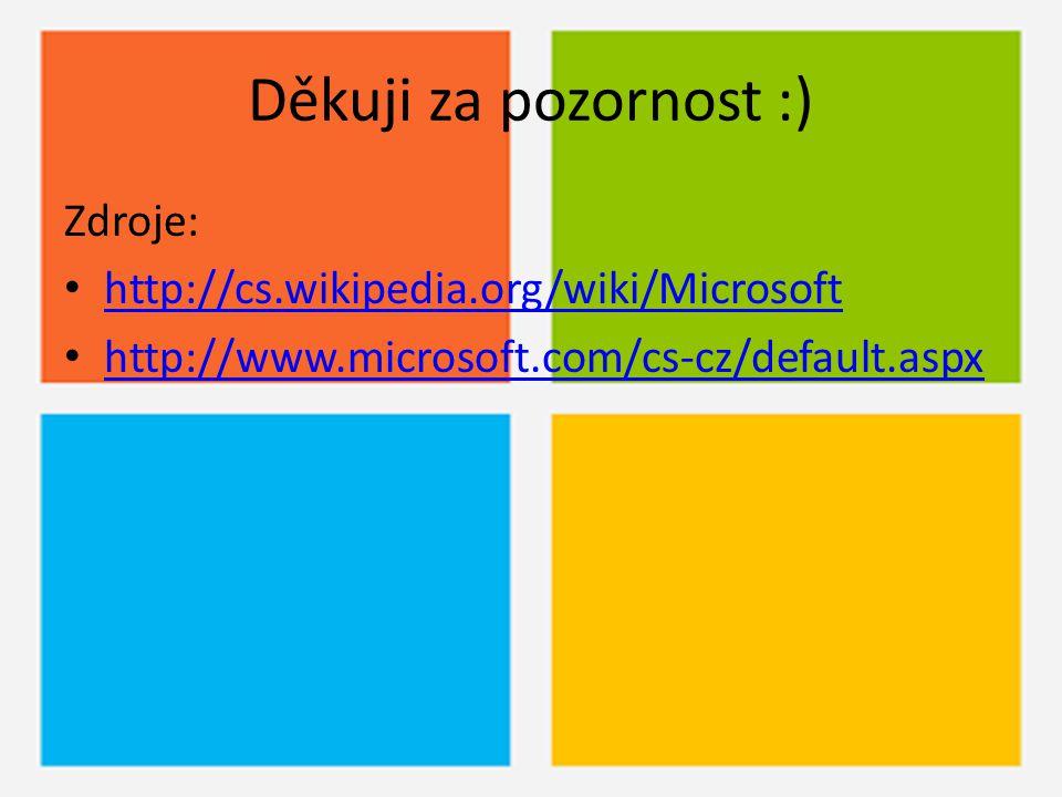 Děkuji za pozornost :) Zdroje: http://cs.wikipedia.org/wiki/Microsoft http://www.microsoft.com/cs-cz/default.aspx