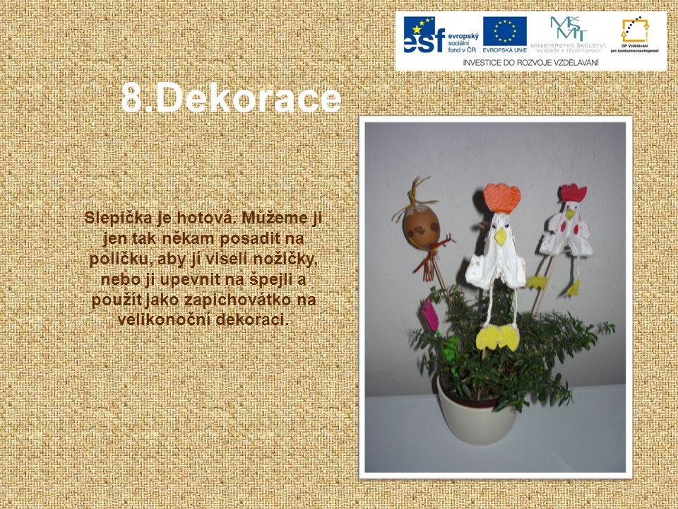 8.Dekorace Slepička je hotová.