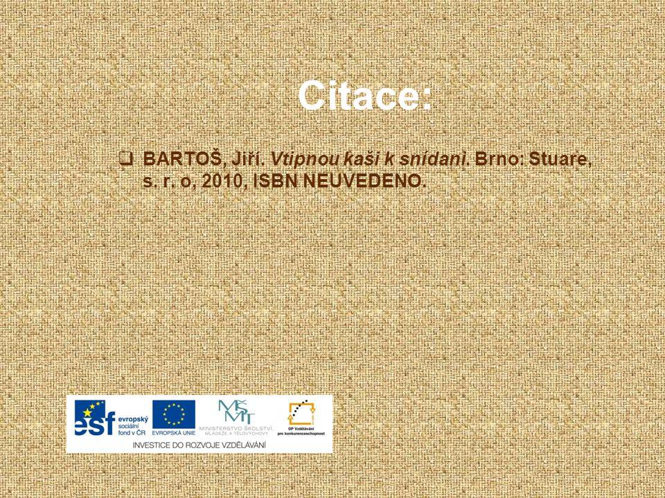 Citace:  BARTOŠ, Jiří. Vtipnou kaši k snídani. Brno: Stuare, s. r. o, 2010, ISBN NEUVEDENO.
