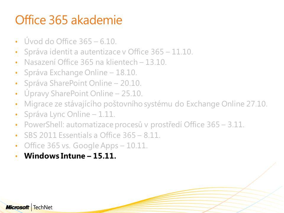 Office 365 akademie Úvod do Office 365 – 6.10. Správa identit a autentizace v Office 365 – 11.10. Nasazení Office 365 na klientech – 13.10. Správa Exc