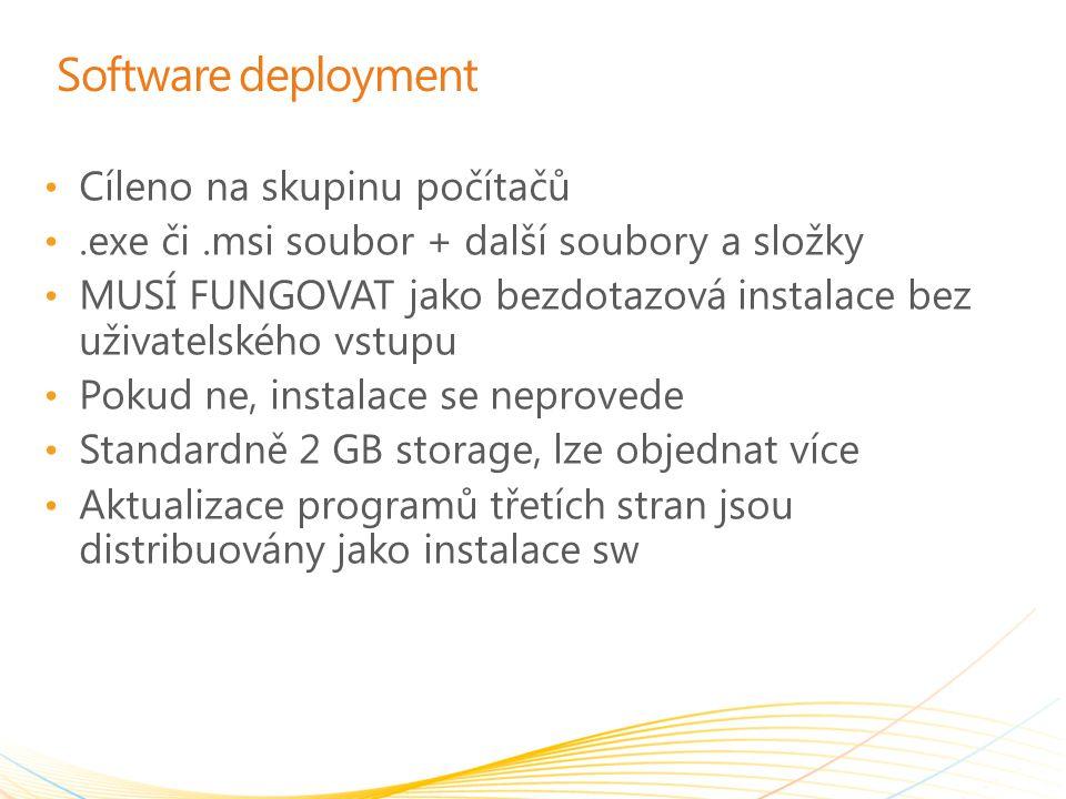 Software deployment Cíleno na skupinu počítačů.exe či.msi soubor + další soubory a složky MUSÍ FUNGOVAT jako bezdotazová instalace bez uživatelského v