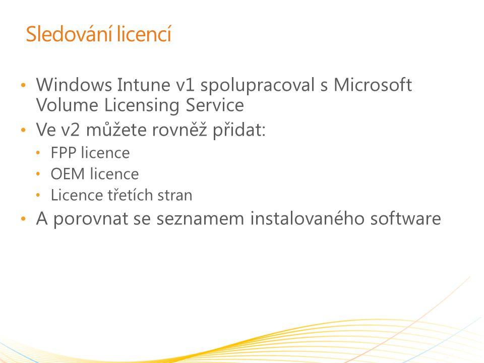 Sledování licencí Windows Intune v1 spolupracoval s Microsoft Volume Licensing Service Ve v2 můžete rovněž přidat: FPP licence OEM licence Licence tře