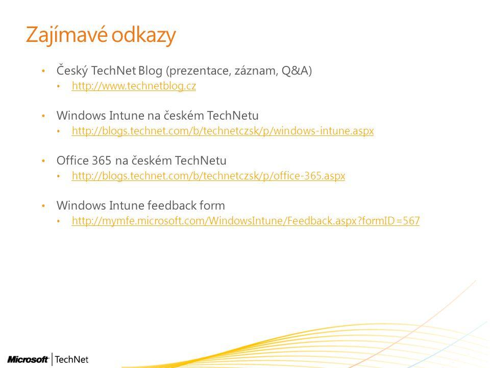 Zajímavé odkazy Český TechNet Blog (prezentace, záznam, Q&A) http://www.technetblog.cz Windows Intune na českém TechNetu http://blogs.technet.com/b/te