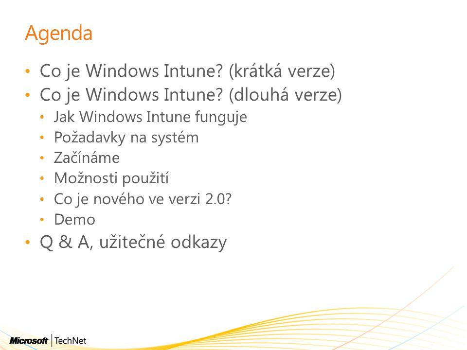 Agenda Co je Windows Intune? (krátká verze) Co je Windows Intune? (dlouhá verze) Jak Windows Intune funguje Požadavky na systém Začínáme Možnosti použ