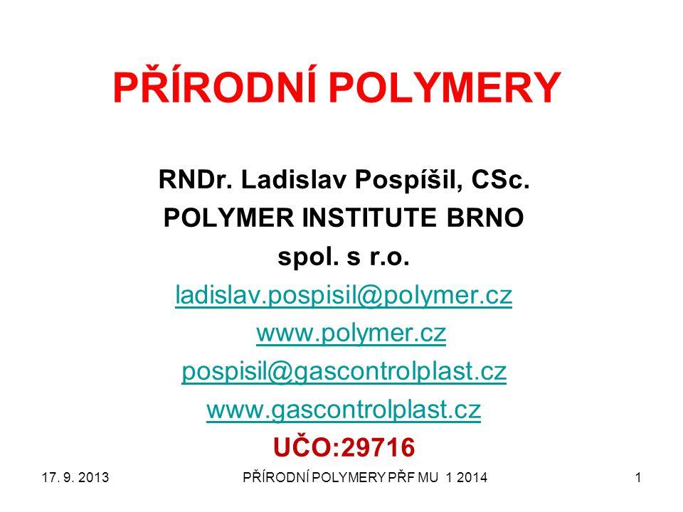 PŘÍRODNÍ POLYMERY PŘF MU 1 20141 PŘÍRODNÍ POLYMERY RNDr. Ladislav Pospíšil, CSc. POLYMER INSTITUTE BRNO spol. s r.o. ladislav.pospisil@polymer.cz www.