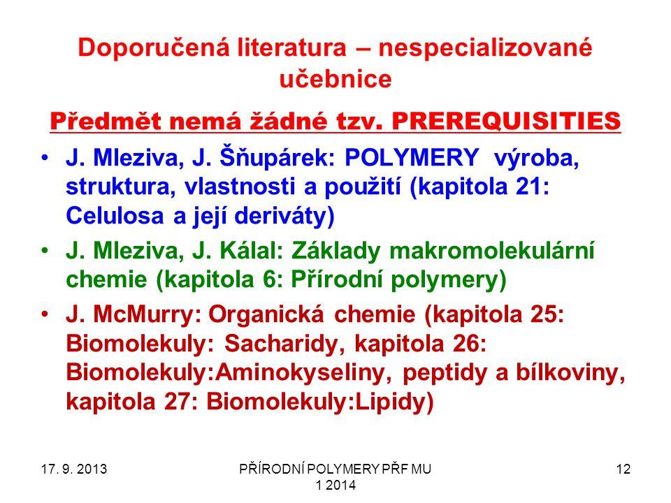 Doporučená literatura – nespecializované učebnice Předmět nemá žádné tzv. PREREQUISITIES J. Mleziva, J. Šňupárek: POLYMERY výroba, struktura, vlastnos