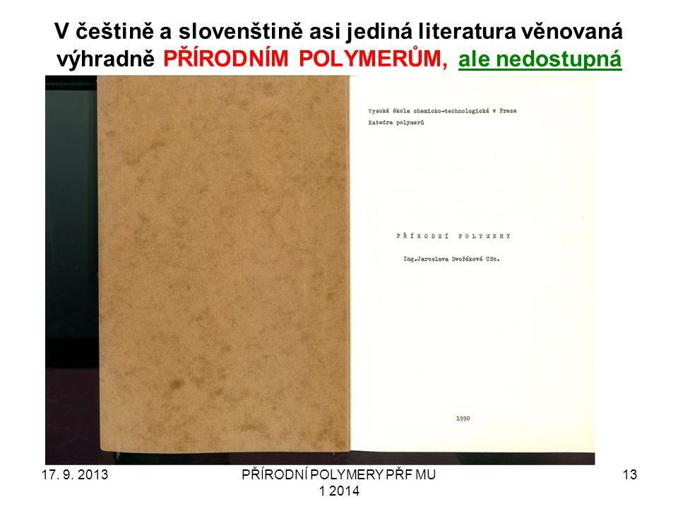 V češtině a slovenštině asi jediná literatura věnovaná výhradně PŘÍRODNÍM POLYMERŮM, ale nedostupná 17. 9. 2013PŘÍRODNÍ POLYMERY PŘF MU 1 2014 13
