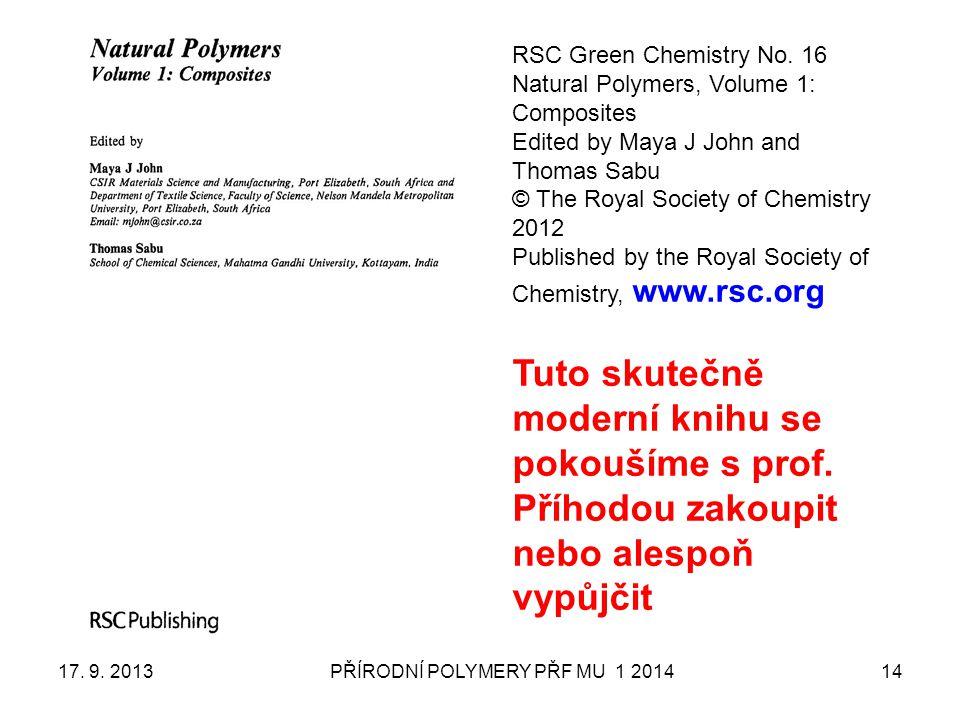 17. 9. 2013PŘÍRODNÍ POLYMERY PŘF MU 1 201414 RSC Green Chemistry No. 16 Natural Polymers, Volume 1: Composites Edited by Maya J John and Thomas Sabu ©